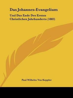 Das Johannes-Evangelium: Und Das Ende Des Ersten Christlichen Jahrhunderts (1883) by Paul Wilhelm Von Keppler image