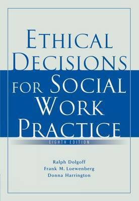 Ethical Decisions for Social Work Practice by Ralph Dolgoff