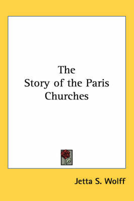 The Story of the Paris Churches by Jetta S Wolff