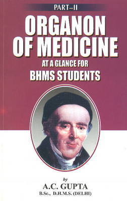 Organon of Medicine at a Galnce for BHMS Students: Pt. 2 by A.C. Gupta