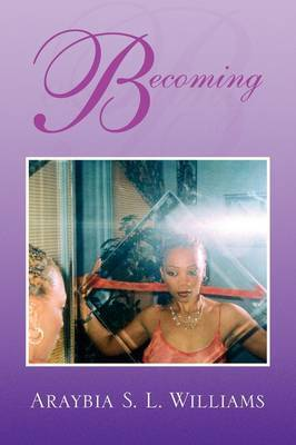 Becoming by Araybia S. L. Williams