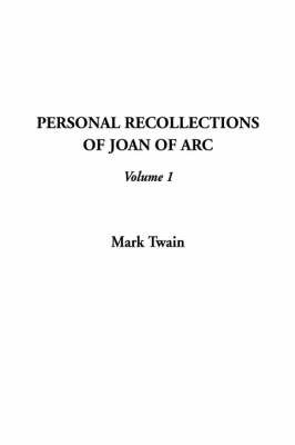 Personal Recollections of Joan of Arc, V1 by Mark Twain )