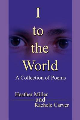 I to the World: A Collection of Poems by Rachele M. Carver image
