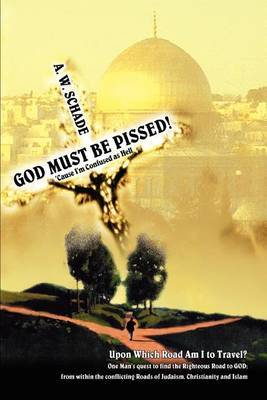 God Must Be Pissed!: 'Cause I'm Confused as Hell by A. W. Schade image