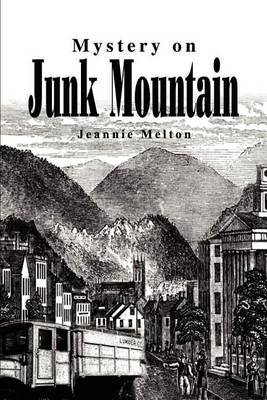 Mystery on Junk Mountain by Jeannie Melton
