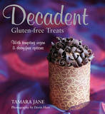 Decadent Gluten-free Treats by Tamara Jane