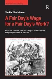 A Fair Day's Wage for a Fair Day's Work? by Sheila Blackburn