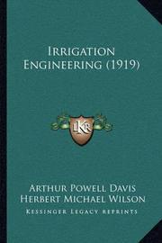 Irrigation Engineering (1919) by Arthur Powell Davis