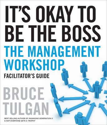 It's Okay to Be the Boss Facilitator's Guide Set by Bruce Tulgan