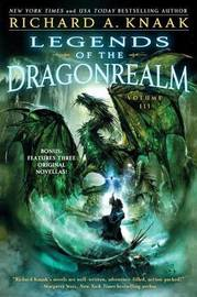 Legends of the Dragonrealm, Vol. III by Richard A Knaak