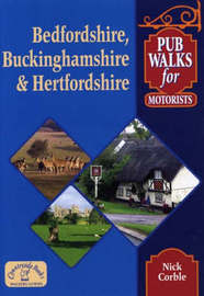 Pub Walks for Motorists: Bedfordshire, Buckinghamshire and Hertfordshire by Nick Corble image