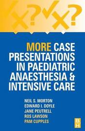 More Case Presentations in Paediatric Anaesthesia and Intensive Care by Neil S. Morton