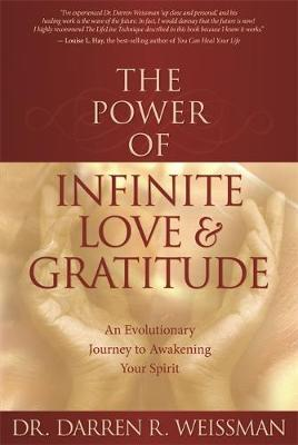 The Power of Infinite Love & Gratitude by Darren R Weissman image