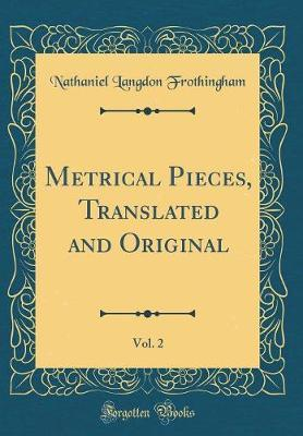 Metrical Pieces, Translated and Original, Vol. 2 (Classic Reprint) by Nathaniel Langdon Frothingham