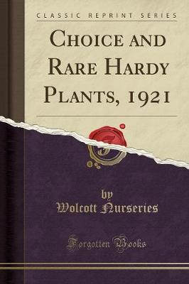 Choice and Rare Hardy Plants, 1921 (Classic Reprint) by Wolcott Nurseries