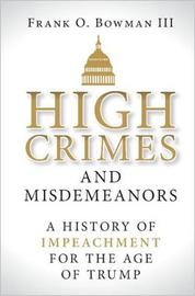 High Crimes and Misdemeanors by Frank O. Bowman III