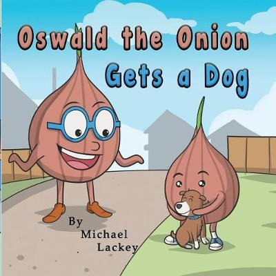 Oswald the Onion Gets a Dog by Michael D Lackey
