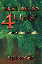 Chaste Disciples 4 Christ: A Great Nation of Ladies by Nightrissa Shastar image