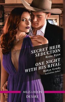 Secret Heir Seduction/One Night with His Rival by Robyn Grady