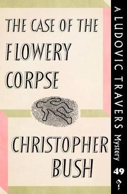 The Case of the Flowery Corpse by Christopher Bush