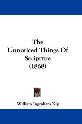 The Unnoticed Things Of Scripture (1868) by William Ingraham Kip image
