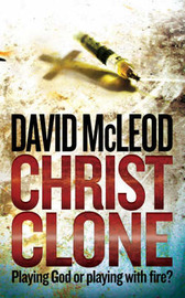 Christ clone: Playing God or Playing with Fire by David McLeod image