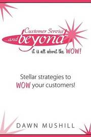 Customer Service and Beyond by Dawn Mushill