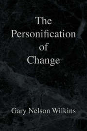 The Personification of Change by Gary Nelson Wilkins