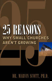 25 Reasons Why Small Churches Aren't Growing by Marvin Scott image