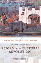 The Oxford English Literary History: Volume 2: 1350-1547: Reform and Cultural Revolution by James Simpson