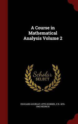 A Course in Mathematical Analysis Volume 2 by Edouard Goursat