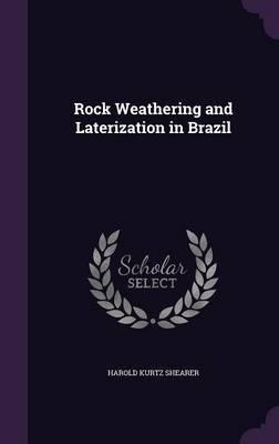 Rock Weathering and Laterization in Brazil by Harold Kurtz Shearer