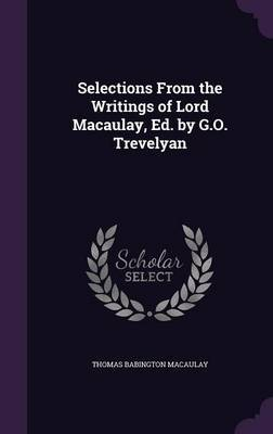 Selections from the Writings of Lord Macaulay, Ed. by G.O. Trevelyan by Thomas Babington Macaulay image