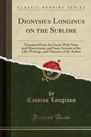 Dionysius Longinus on the Sublime by Cassius Longinus