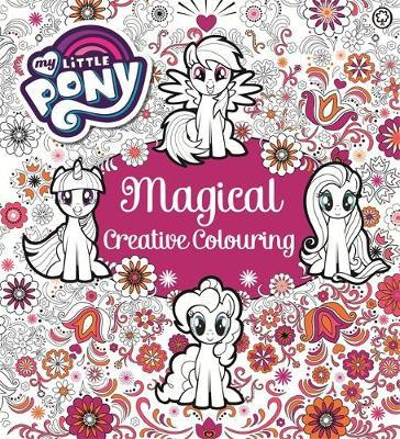 My Little Pony: My Little Pony Magical Creative Colouring by My Little Pony image