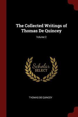 The Collected Writings of Thomas de Quincey; Volume 2 by Thomas De Quincey