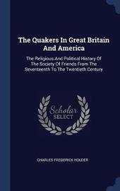 The Quakers in Great Britain and America by Charles Frederick Holder image