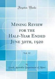Mining Review for the Half-Year Ended June 30th, 1920, Vol. 32 (Classic Reprint) by South Australia Department of Mines image