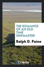 The Romance of an Old Time Shipmaster by Ralph D Paine image