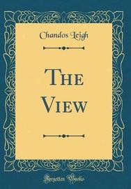 The View (Classic Reprint) by Chandos Leigh