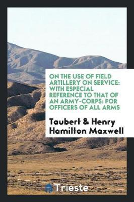 On the Use of Field Artillery on Service by Taubert image