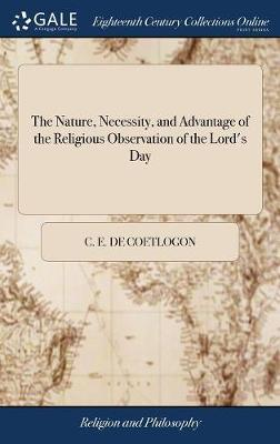 The Nature, Necessity, and Advantage of the Religious Observation of the Lord's Day by C E De Coetlogon