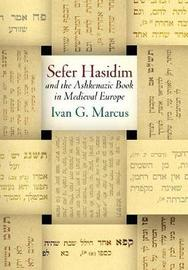 """""""Sefer Hasidim"""" and the Ashkenazic Book in Medieval Europe by Ivan G. Marcus"""