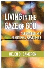 Living in the Gaze of God by Helen Dixon Cameron