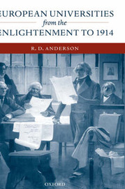European Universities from the Enlightenment to 1914 by R.D. Anderson