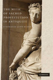 The Myth of Sacred Prostitution in Antiquity by Stephanie Lynn Budin