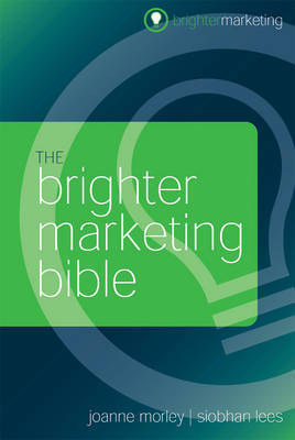 The Brighter Marketing Bible by Joanne Morley