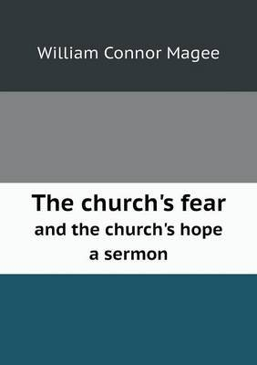 The Church's Fear and the Church's Hope a Sermon by William Connor Magee