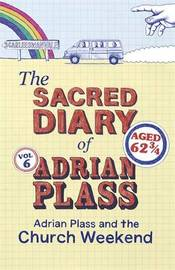 The Sacred Diary of Adrian Plass: Adrian Plass and the Church Weekend by Adrian Plass