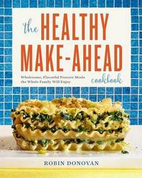 The Healthy Make-Ahead Cookbook by Robin Donovan